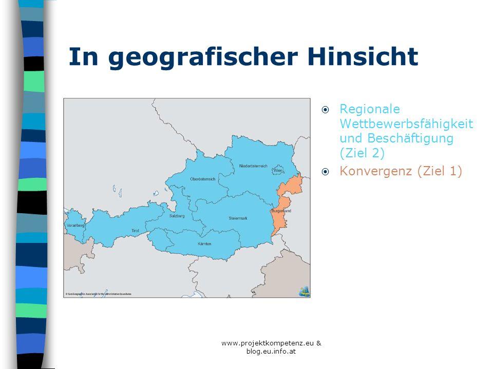 In geografischer Hinsicht Regionale Wettbewerbsfähigkeit und Beschäftigung (Ziel 2) Konvergenz (Ziel 1) www.projektkompetenz.eu & blog.eu.info.at