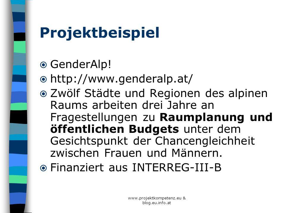 www.projektkompetenz.eu & blog.eu.info.at Projektbeispiel GenderAlp! http://www.genderalp.at/ Zwölf Städte und Regionen des alpinen Raums arbeiten dre