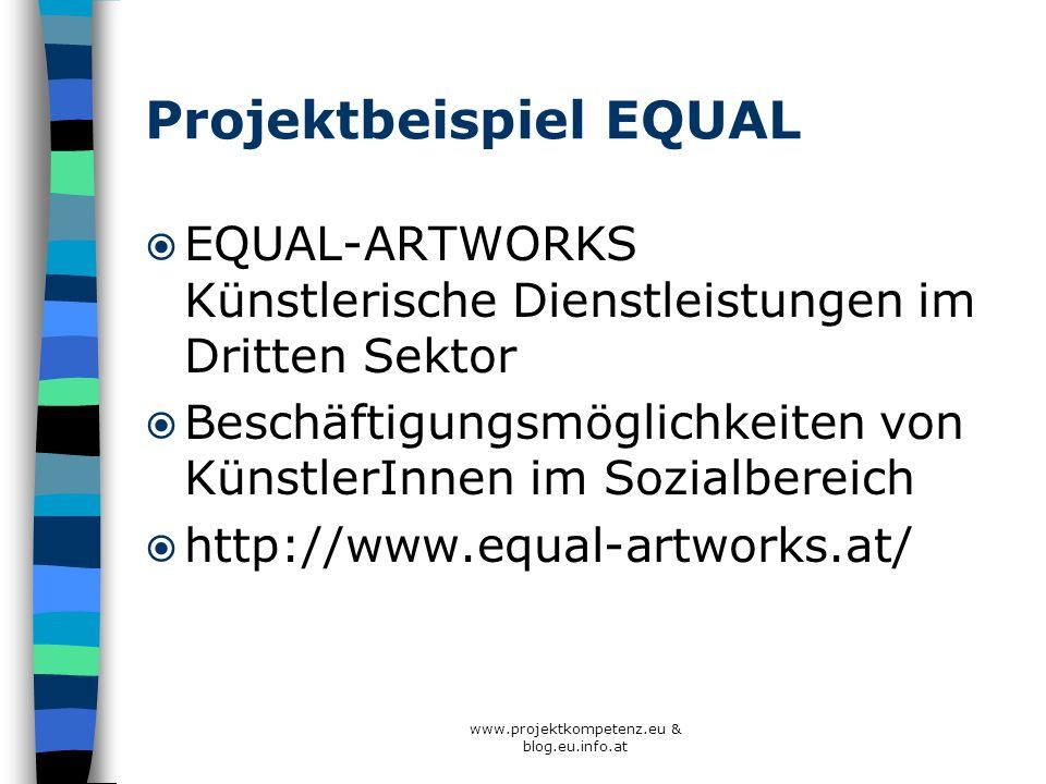 www.projektkompetenz.eu & blog.eu.info.at Projektbeispiel EQUAL EQUAL-ARTWORKS Künstlerische Dienstleistungen im Dritten Sektor Beschäftigungsmöglichk