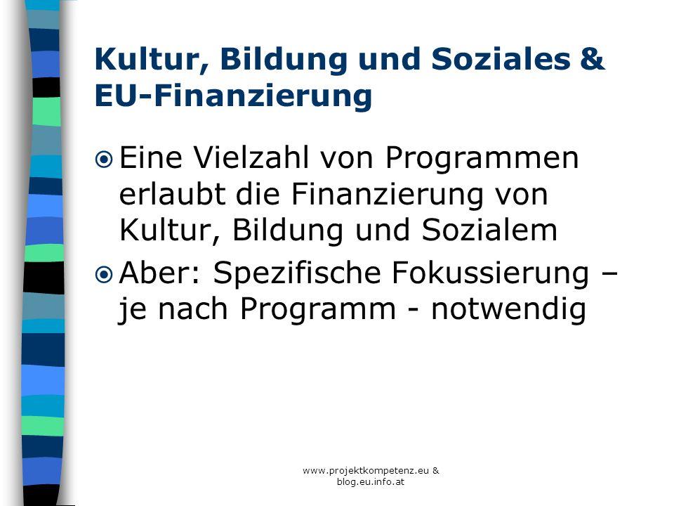 www.projektkompetenz.eu & blog.eu.info.at Kultur, Bildung und Soziales & EU-Finanzierung Eine Vielzahl von Programmen erlaubt die Finanzierung von Kul