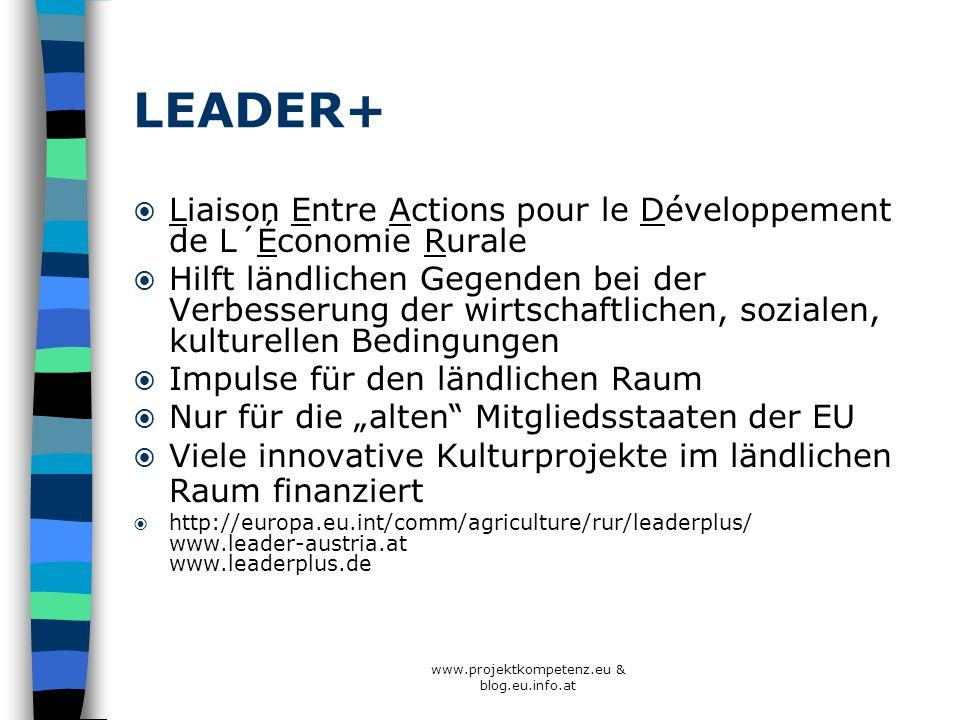 www.projektkompetenz.eu & blog.eu.info.at LEADER+ Liaison Entre Actions pour le Développement de L´Économie Rurale Hilft ländlichen Gegenden bei der V