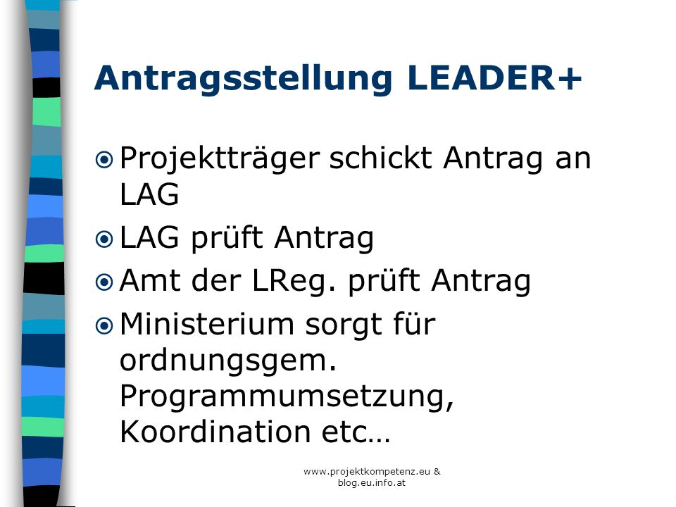 Antragsstellung LEADER+ Projektträger schickt Antrag an LAG LAG prüft Antrag Amt der LReg. prüft Antrag Ministerium sorgt für ordnungsgem. Programmums