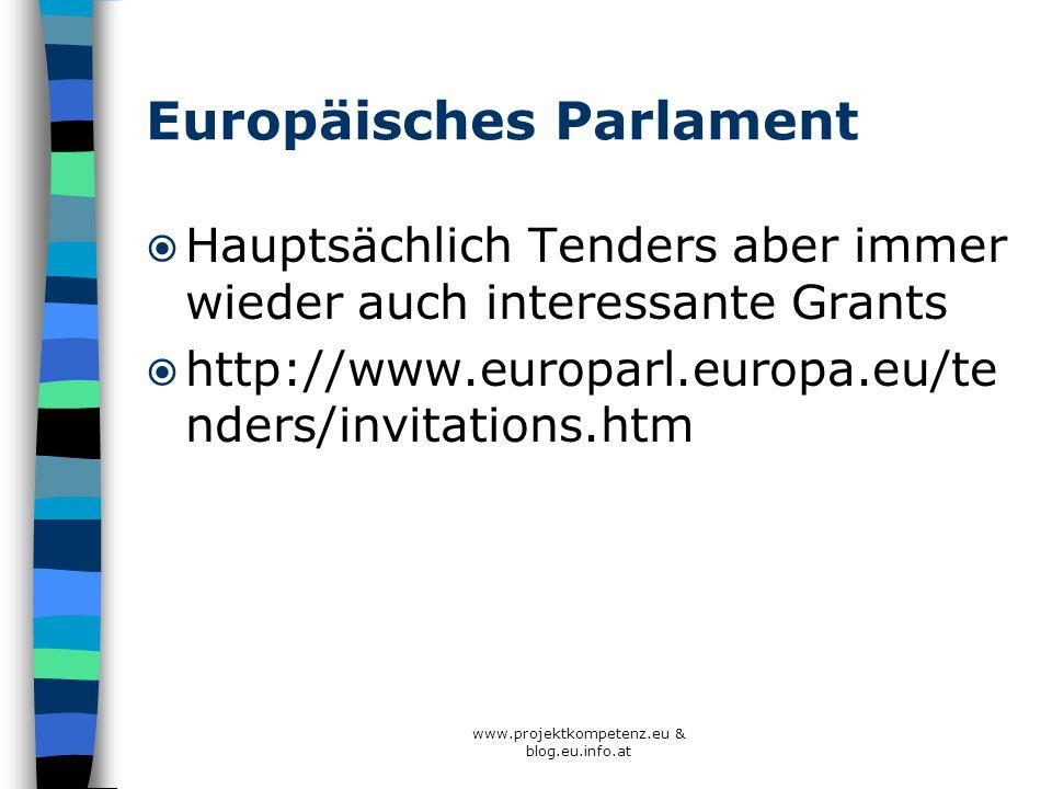 Europäisches Parlament Hauptsächlich Tenders aber immer wieder auch interessante Grants http://www.europarl.europa.eu/te nders/invitations.htm www.pro