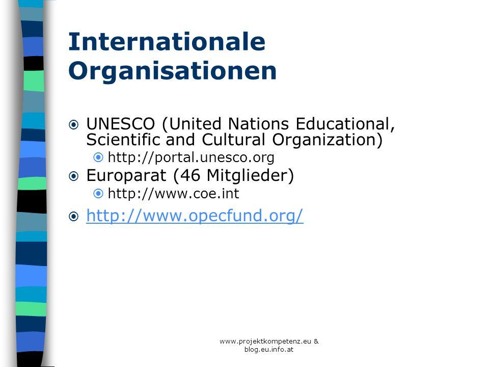 Internationale Organisationen UNESCO (United Nations Educational, Scientific and Cultural Organization) http://portal.unesco.org Europarat (46 Mitglie