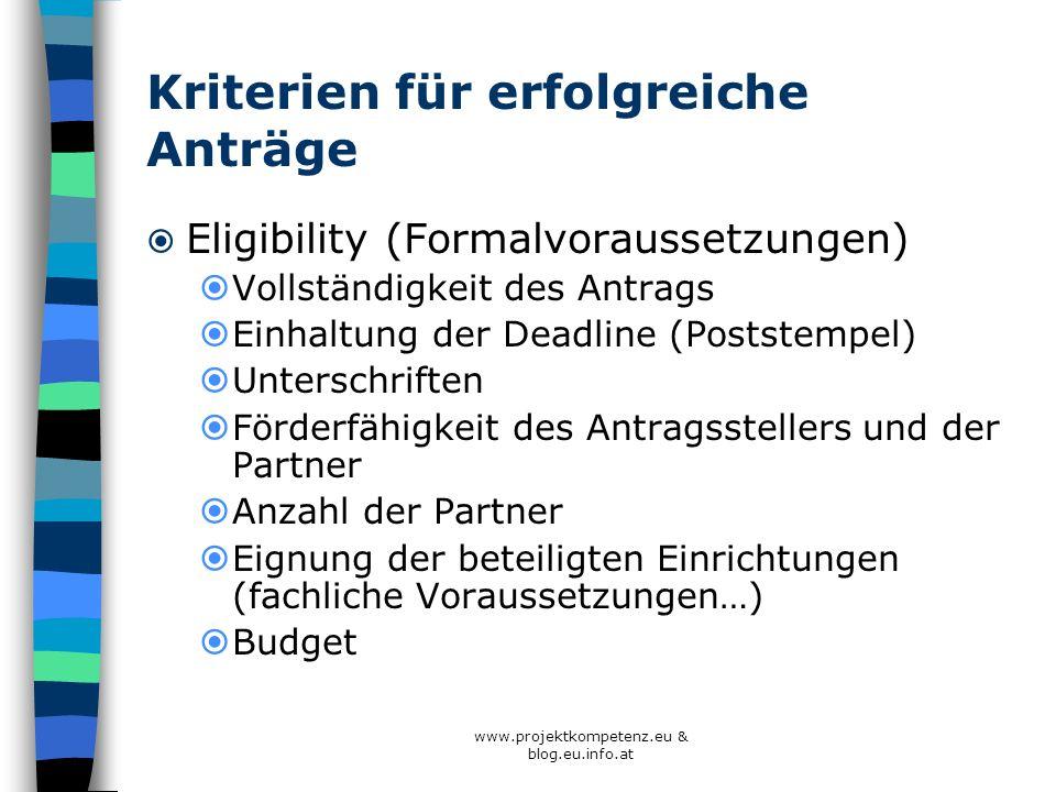 www.projektkompetenz.eu & blog.eu.info.at Kriterien für erfolgreiche Anträge Eligibility (Formalvoraussetzungen) Vollständigkeit des Antrags Einhaltun