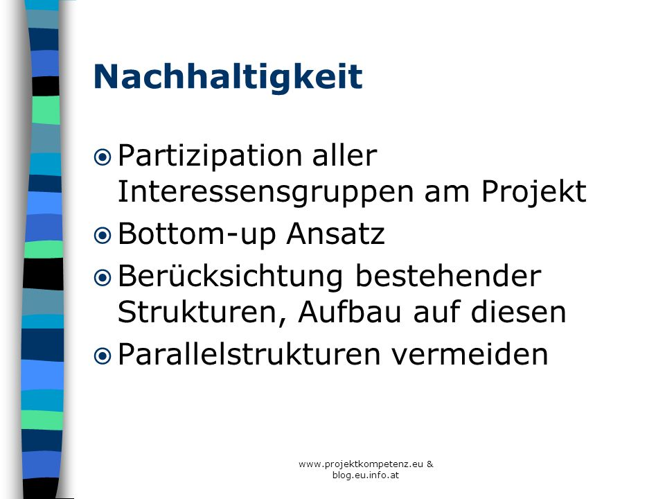 www.projektkompetenz.eu & blog.eu.info.at Nachhaltigkeit Partizipation aller Interessensgruppen am Projekt Bottom-up Ansatz Berücksichtung bestehender
