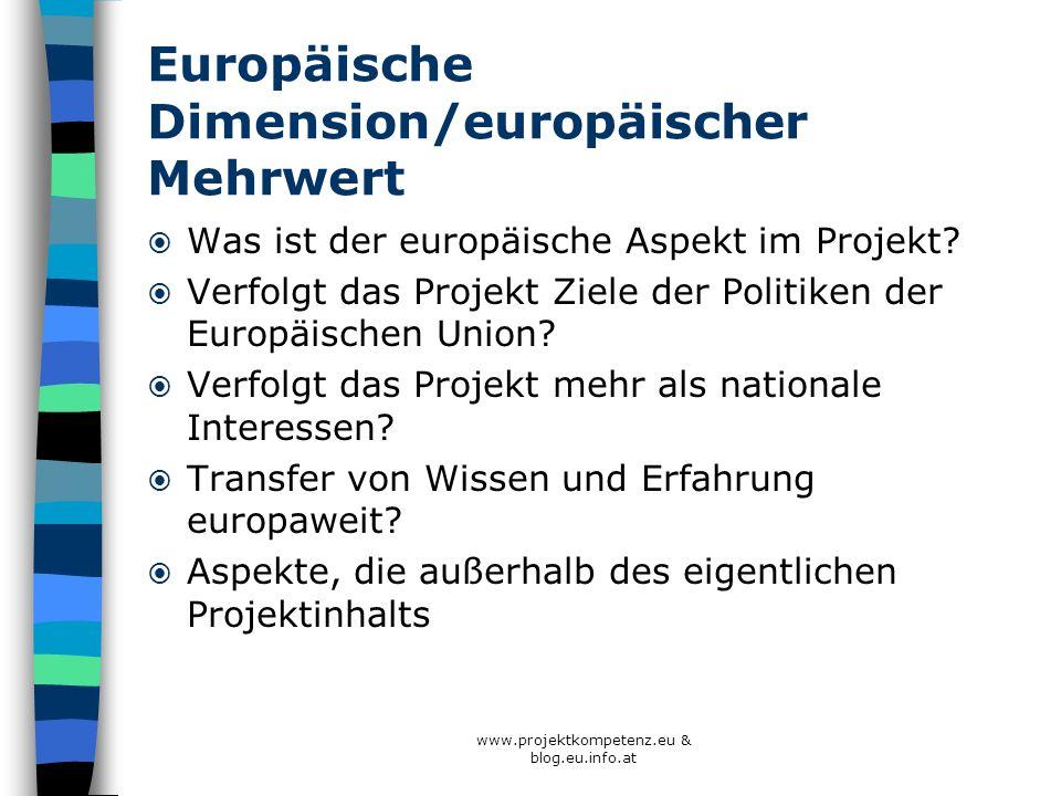 www.projektkompetenz.eu & blog.eu.info.at Europäische Dimension/europäischer Mehrwert Was ist der europäische Aspekt im Projekt? Verfolgt das Projekt