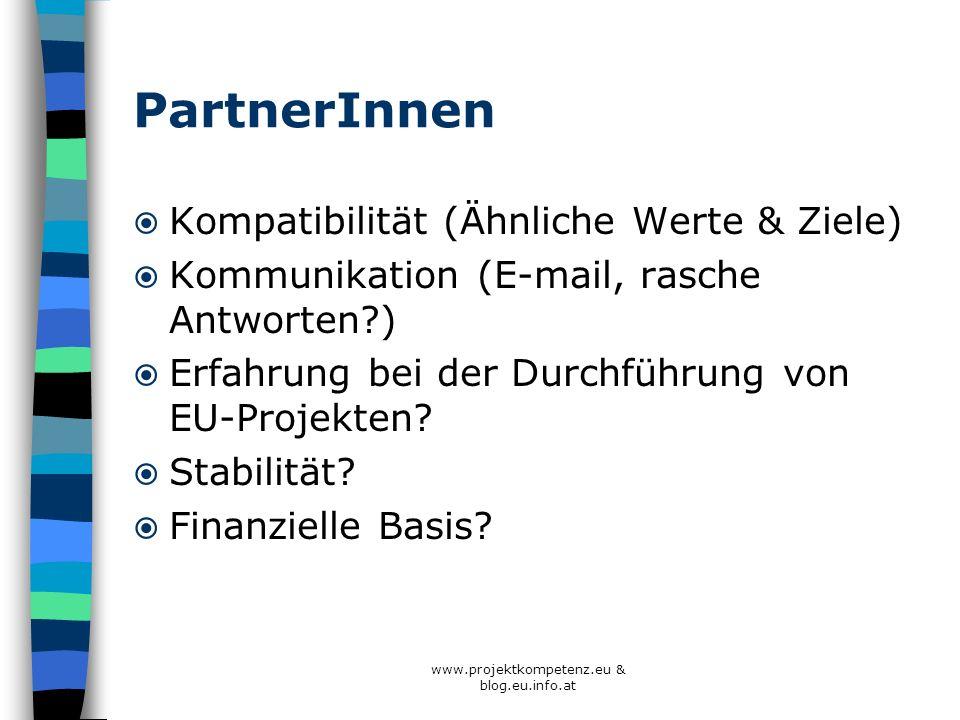 www.projektkompetenz.eu & blog.eu.info.at PartnerInnen Kompatibilität (Ähnliche Werte & Ziele) Kommunikation (E-mail, rasche Antworten?) Erfahrung bei