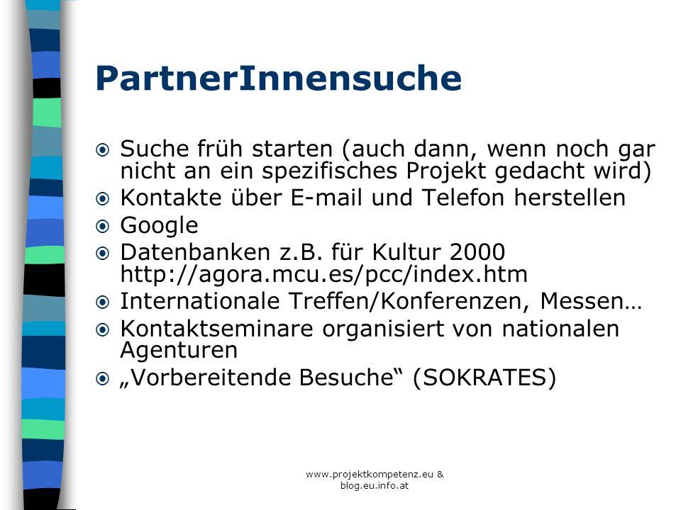 www.projektkompetenz.eu & blog.eu.info.at PartnerInnensuche Suche früh starten (auch dann, wenn noch gar nicht an ein spezifisches Projekt gedacht wir