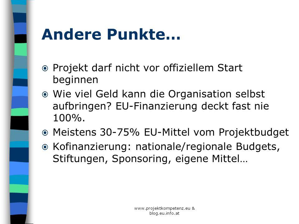 www.projektkompetenz.eu & blog.eu.info.at Andere Punkte… Projekt darf nicht vor offiziellem Start beginnen Wie viel Geld kann die Organisation selbst