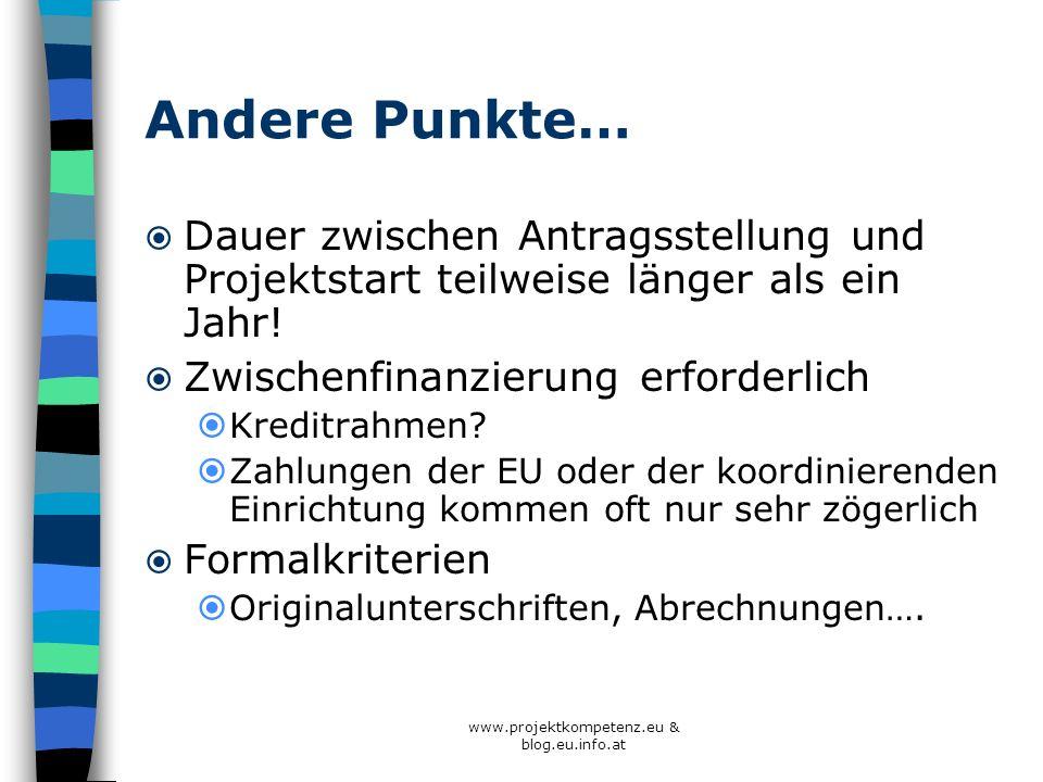 www.projektkompetenz.eu & blog.eu.info.at Andere Punkte… Dauer zwischen Antragsstellung und Projektstart teilweise länger als ein Jahr! Zwischenfinanz