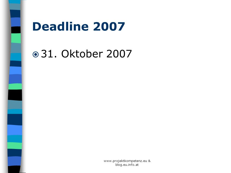 Deadline 2007 31. Oktober 2007 www.projektkompetenz.eu & blog.eu.info.at