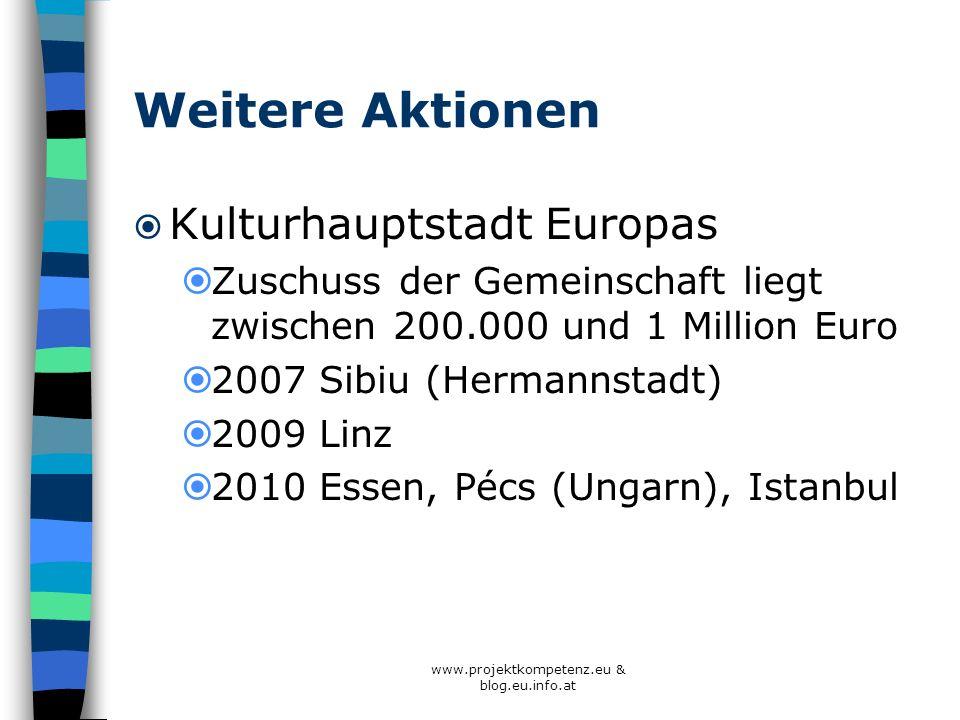 www.projektkompetenz.eu & blog.eu.info.at Weitere Aktionen Kulturhauptstadt Europas Zuschuss der Gemeinschaft liegt zwischen 200.000 und 1 Million Eur