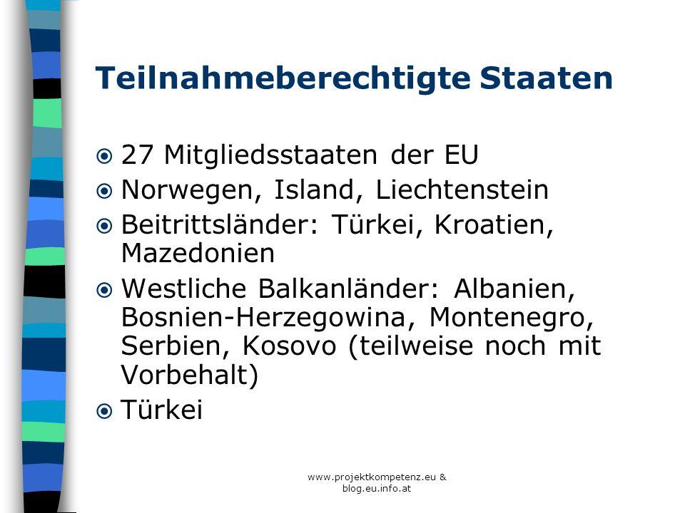 www.projektkompetenz.eu & blog.eu.info.at Teilnahmeberechtigte Staaten 27 Mitgliedsstaaten der EU Norwegen, Island, Liechtenstein Beitrittsländer: Tür