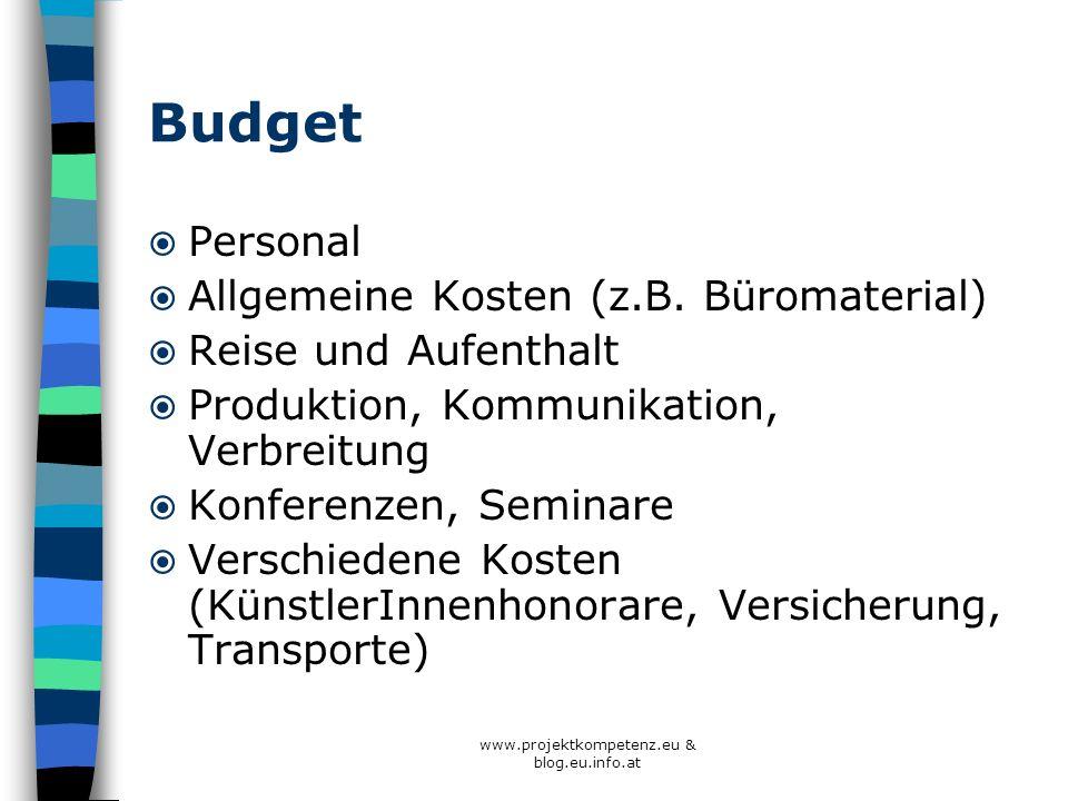 www.projektkompetenz.eu & blog.eu.info.at Budget Personal Allgemeine Kosten (z.B. Büromaterial) Reise und Aufenthalt Produktion, Kommunikation, Verbre