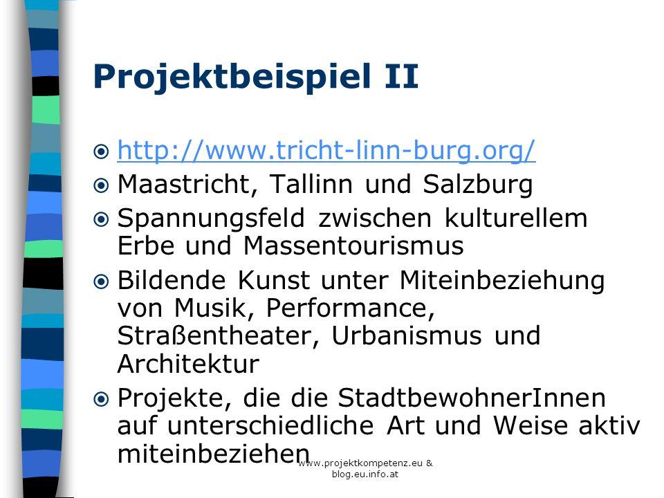 www.projektkompetenz.eu & blog.eu.info.at Projektbeispiel II http://www.tricht-linn-burg.org/ Maastricht, Tallinn und Salzburg Spannungsfeld zwischen
