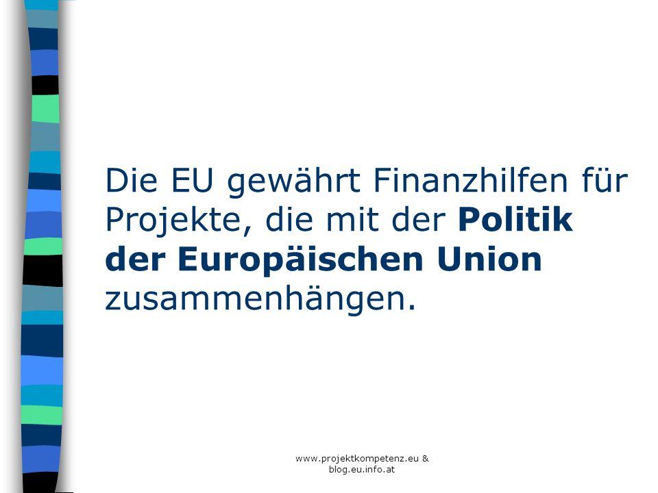Die EU gewährt Finanzhilfen für Projekte, die mit der Politik der Europäischen Union zusammenhängen. www.projektkompetenz.eu & blog.eu.info.at