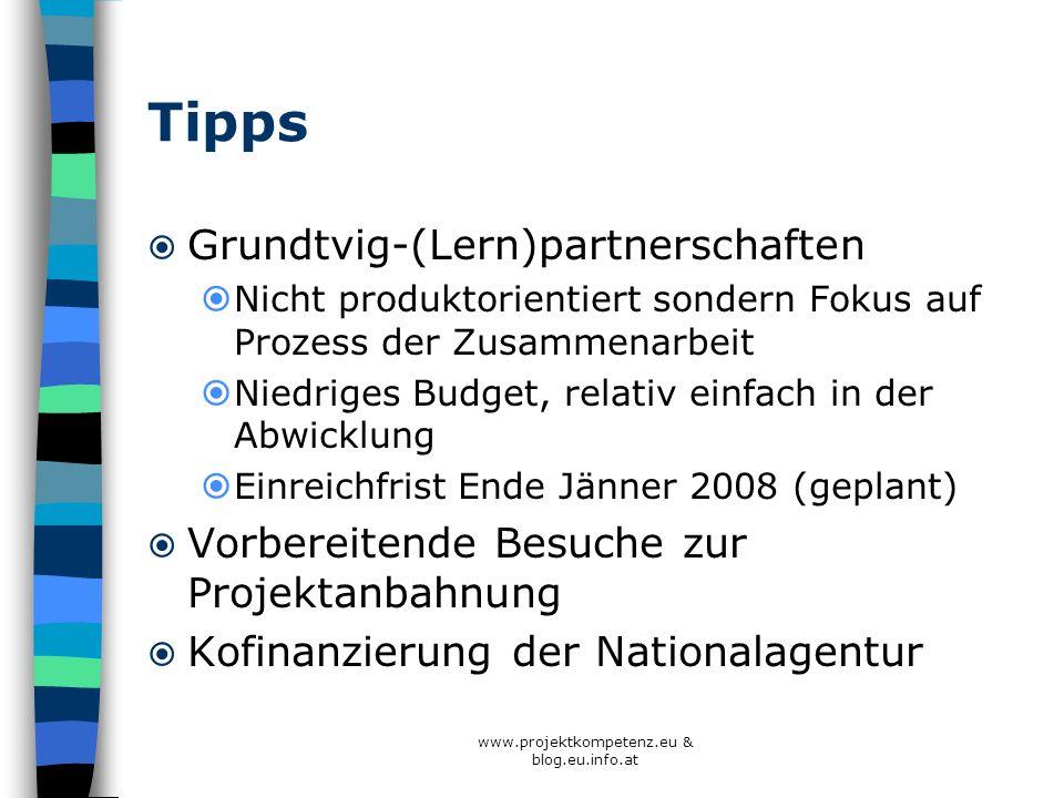 www.projektkompetenz.eu & blog.eu.info.at Tipps Grundtvig-(Lern)partnerschaften Nicht produktorientiert sondern Fokus auf Prozess der Zusammenarbeit N