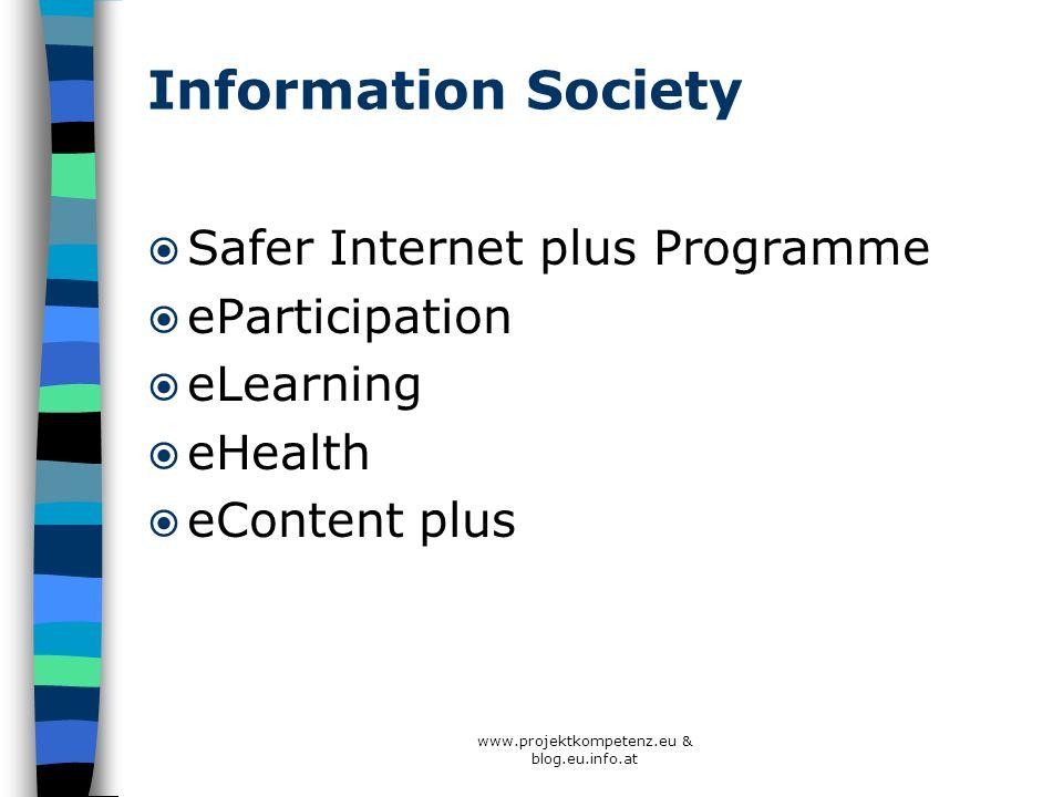 Information Society Safer Internet plus Programme eParticipation eLearning eHealth eContent plus www.projektkompetenz.eu & blog.eu.info.at