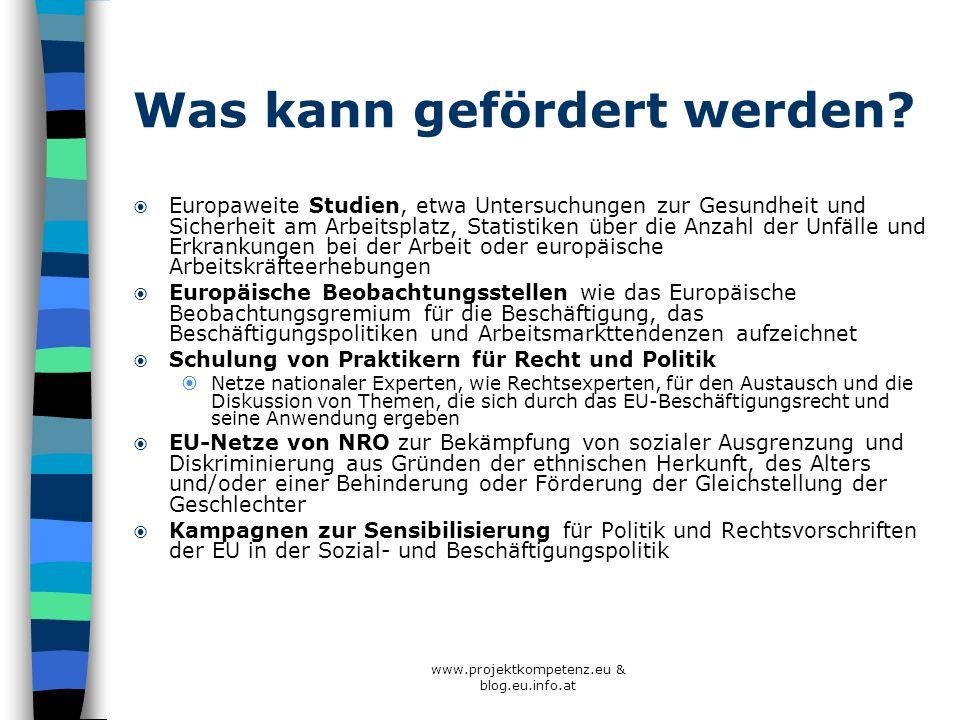 www.projektkompetenz.eu & blog.eu.info.at Was kann gefördert werden? Europaweite Studien, etwa Untersuchungen zur Gesundheit und Sicherheit am Arbeits