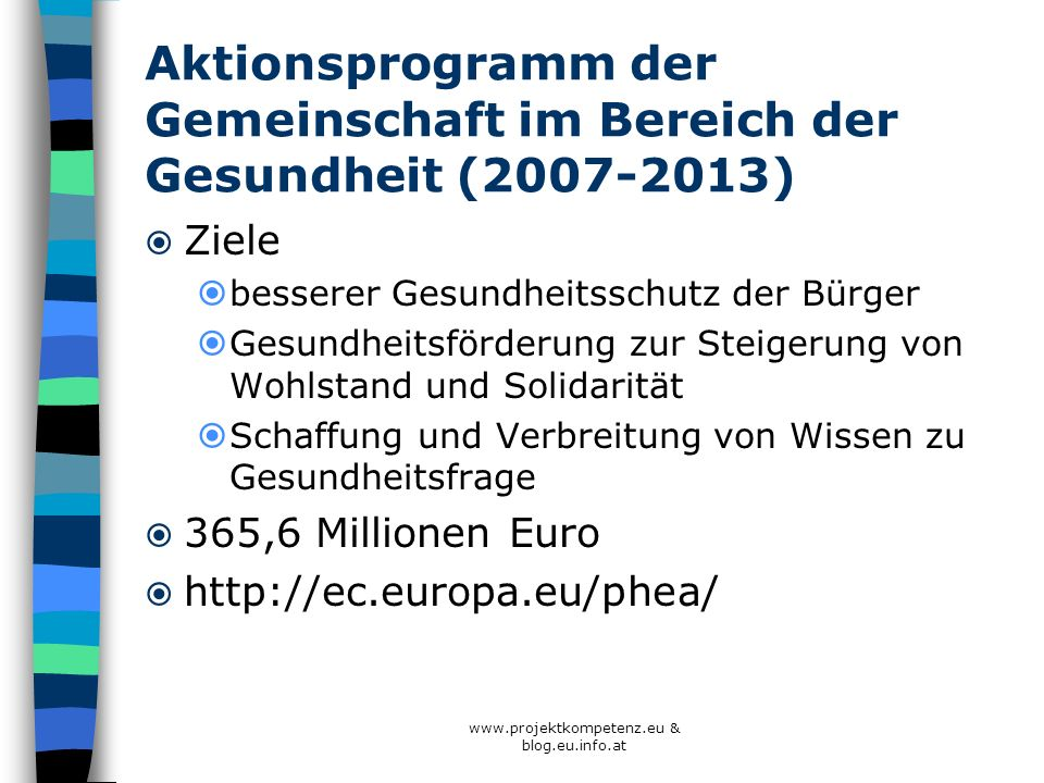 www.projektkompetenz.eu & blog.eu.info.at Aktionsprogramm der Gemeinschaft im Bereich der Gesundheit (2007-2013) Ziele besserer Gesundheitsschutz der