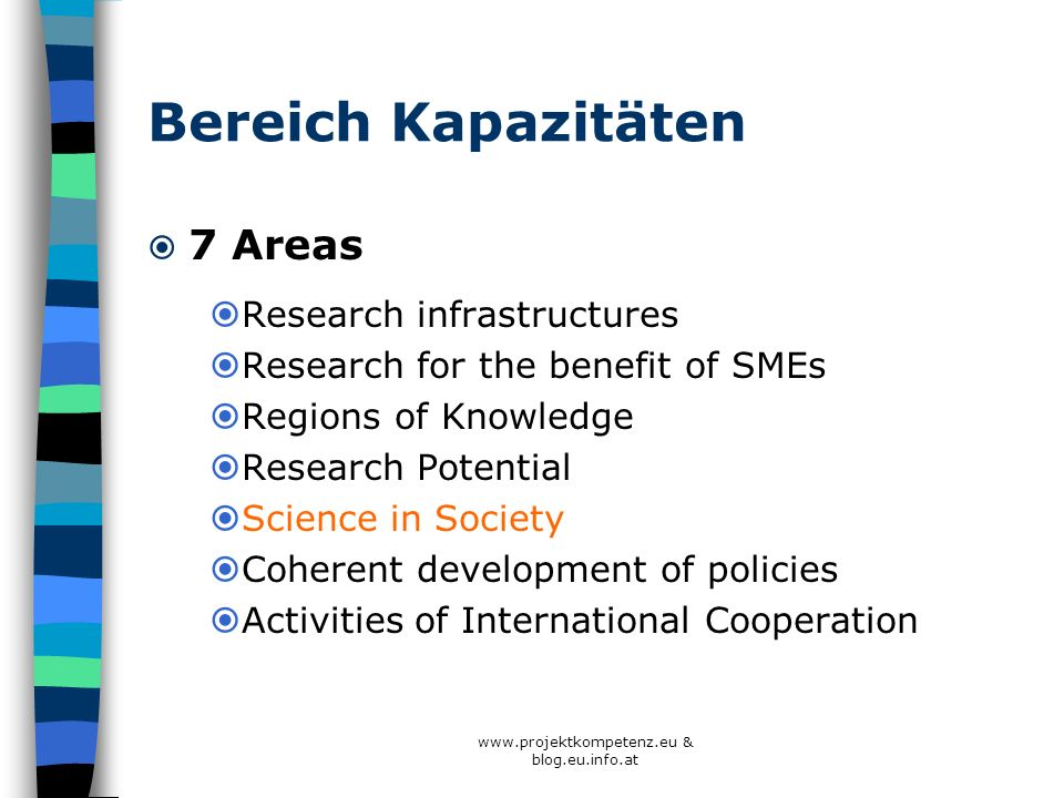 Bereich Kapazitäten 7 Areas Research infrastructures Research for the benefit of SMEs Regions of Knowledge Research Potential Science in Society Coher