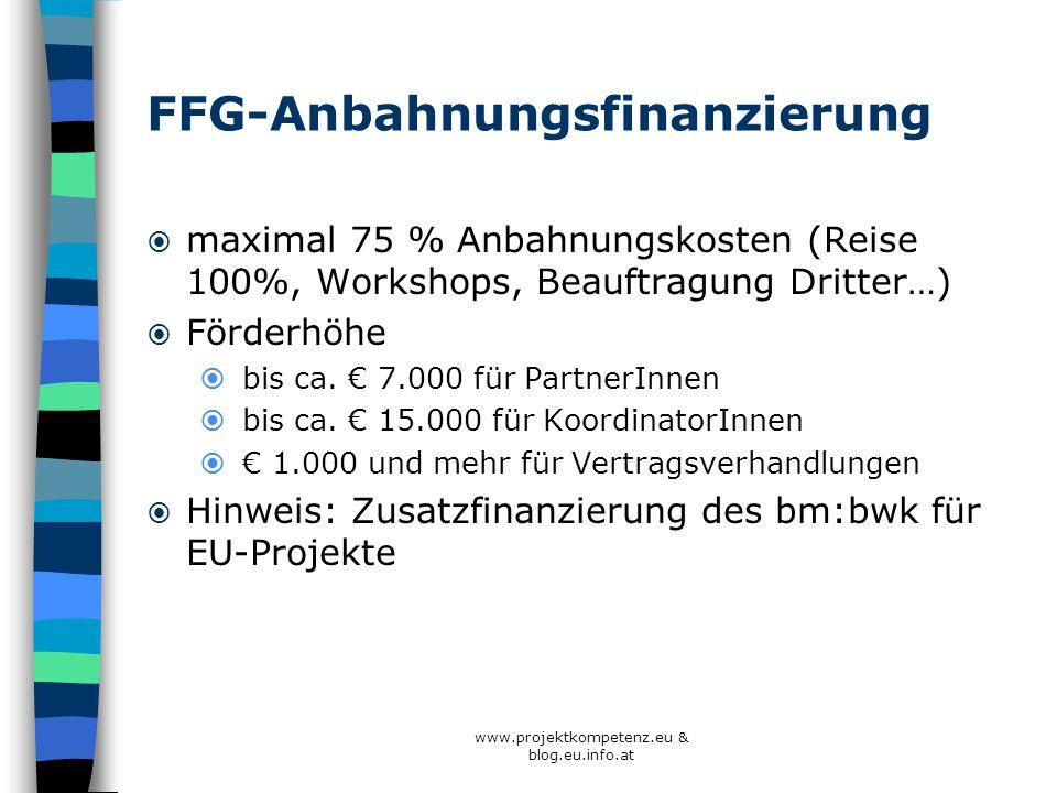 FFG-Anbahnungsfinanzierung maximal 75 % Anbahnungskosten (Reise 100%, Workshops, Beauftragung Dritter…) Förderhöhe bis ca. 7.000 für PartnerInnen bis