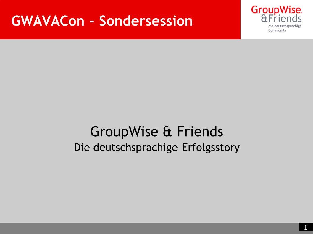 1 GWAVACon - Sondersession GroupWise & Friends Die deutschsprachige Erfolgsstory
