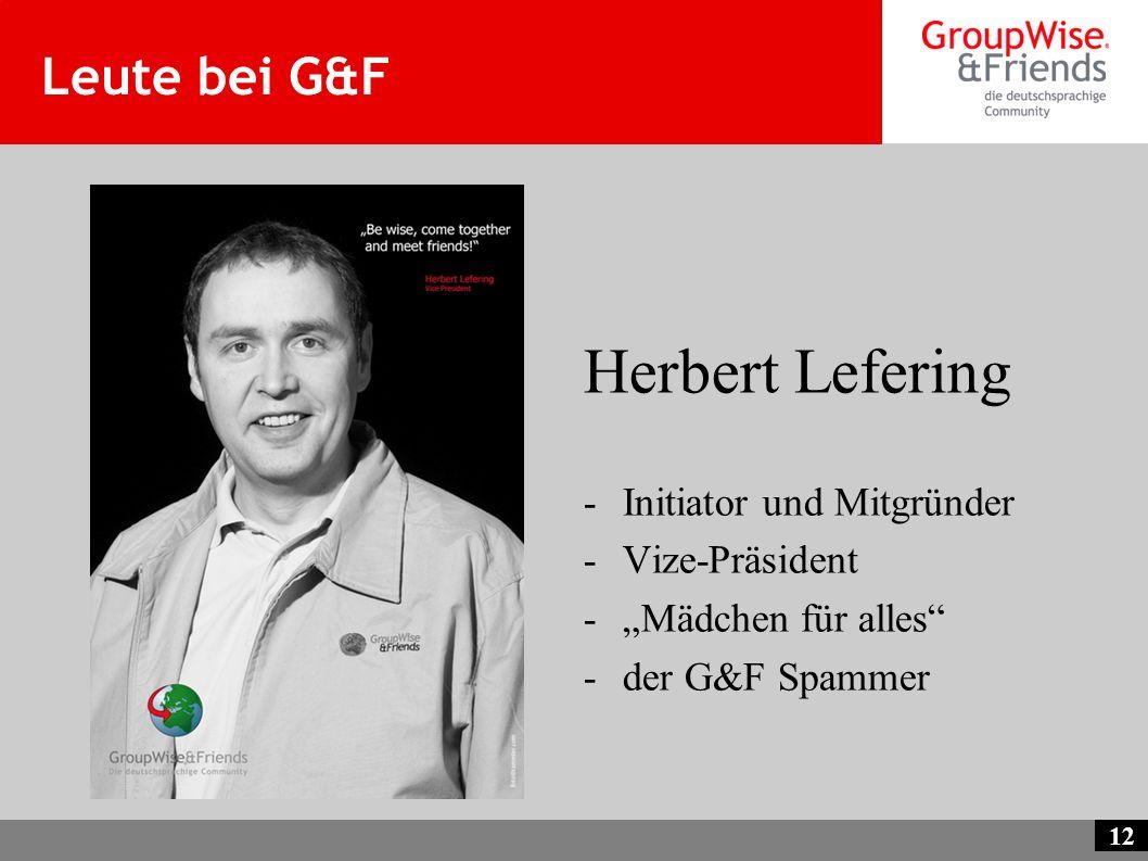 12 Leute bei G&F Herbert Lefering -Initiator und Mitgründer -Vize-Präsident -Mädchen für alles -der G&F Spammer