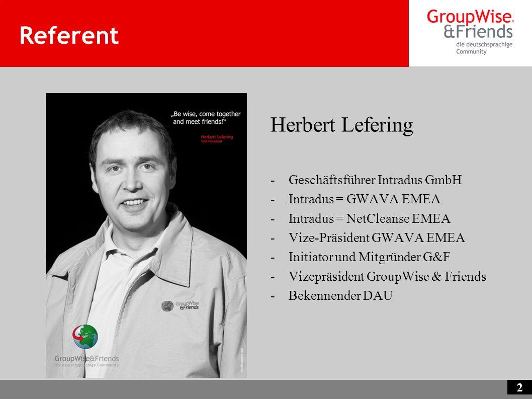 2 Referent Herbert Lefering -Geschäftsführer Intradus GmbH -Intradus = GWAVA EMEA -Intradus = NetCleanse EMEA -Vize-Präsident GWAVA EMEA -Initiator un