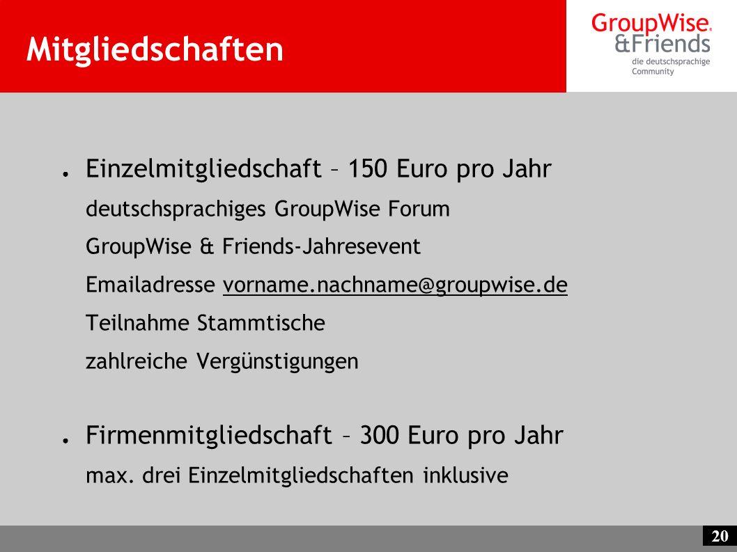 20 Mitgliedschaften Einzelmitgliedschaft – 150 Euro pro Jahr deutschsprachiges GroupWise Forum GroupWise & Friends-Jahresevent Emailadresse vorname.na