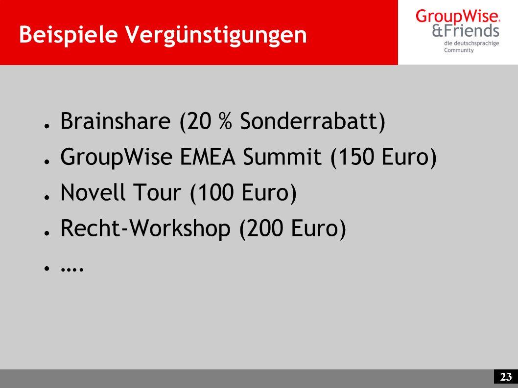 23 Beispiele Vergünstigungen Brainshare (20 % Sonderrabatt) GroupWise EMEA Summit (150 Euro) Novell Tour (100 Euro) Recht-Workshop (200 Euro) ….