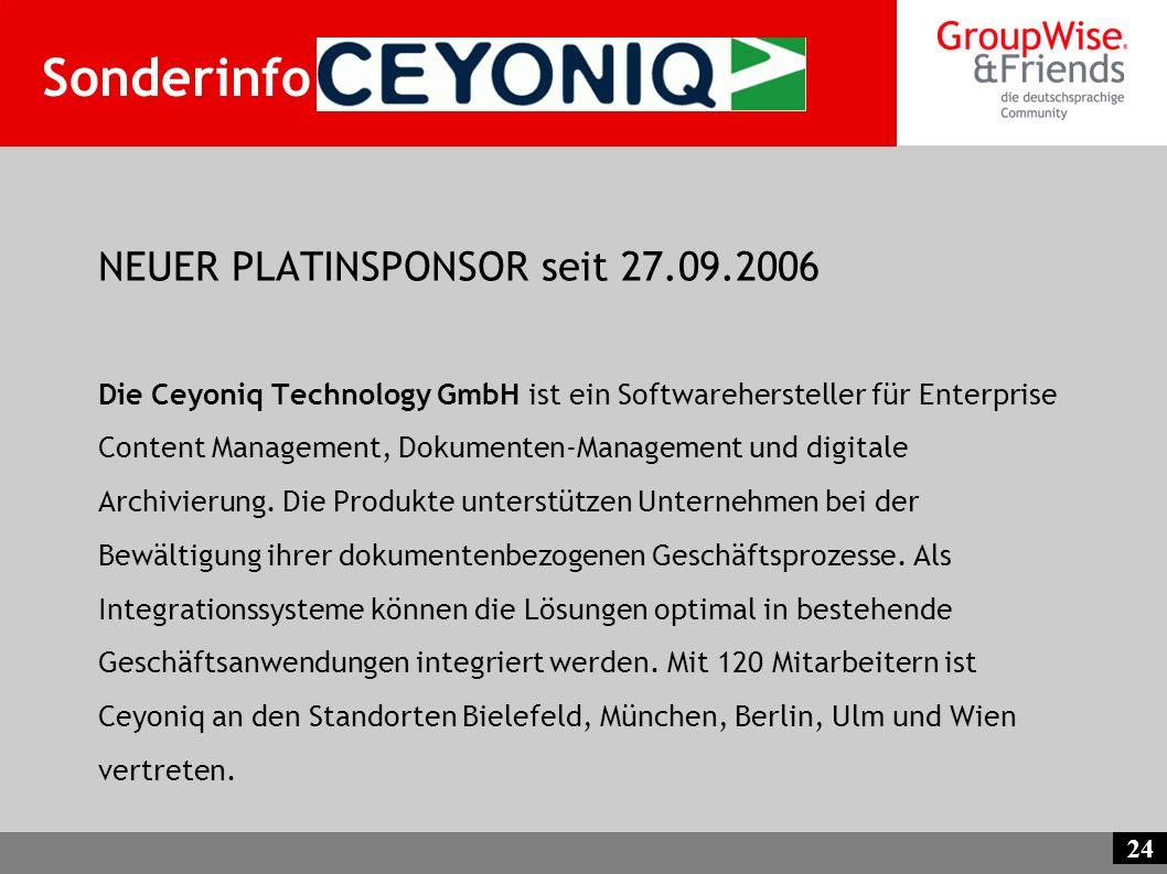 24 Sonderinfo Ceyoniq NEUER PLATINSPONSOR seit 27.09.2006 Die Ceyoniq Technology GmbH ist ein Softwarehersteller für Enterprise Content Management, Do