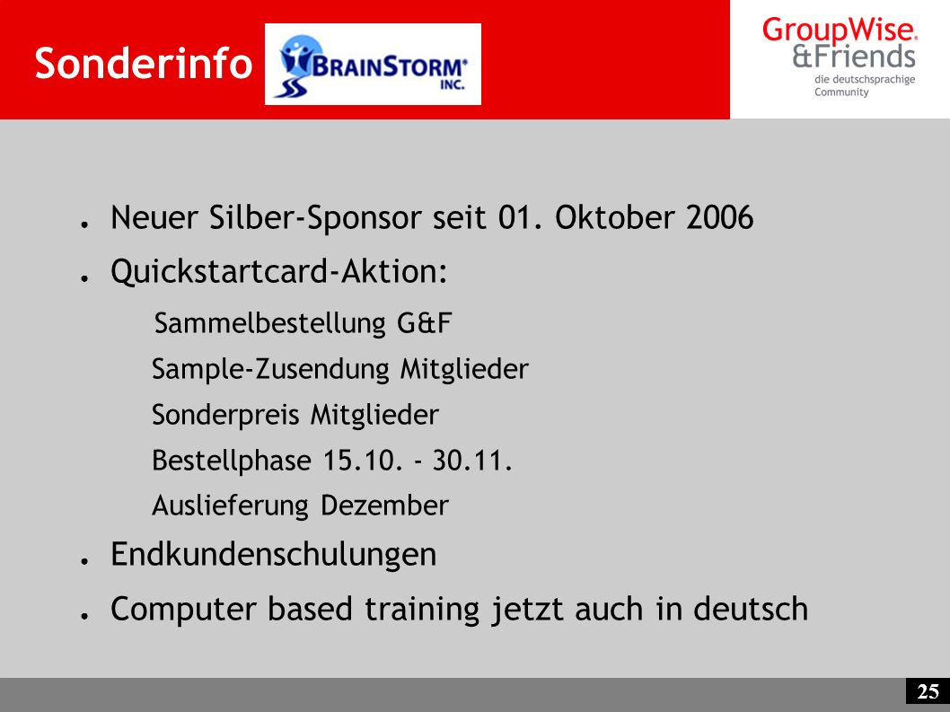 25 Sonderinfo Neuer Silber-Sponsor seit 01. Oktober 2006 Quickstartcard-Aktion: Sammelbestellung G&F Sample-Zusendung Mitglieder Sonderpreis Mitgliede