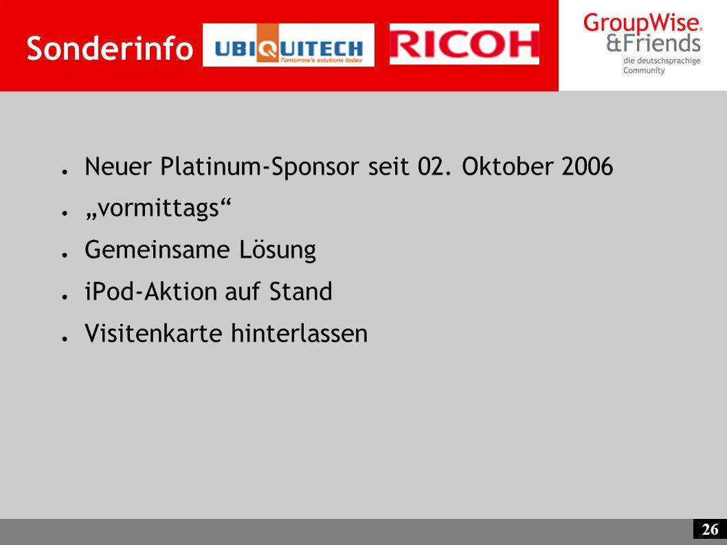 26 Sonderinfo Neuer Platinum-Sponsor seit 02. Oktober 2006 vormittags Gemeinsame Lösung iPod-Aktion auf Stand Visitenkarte hinterlassen