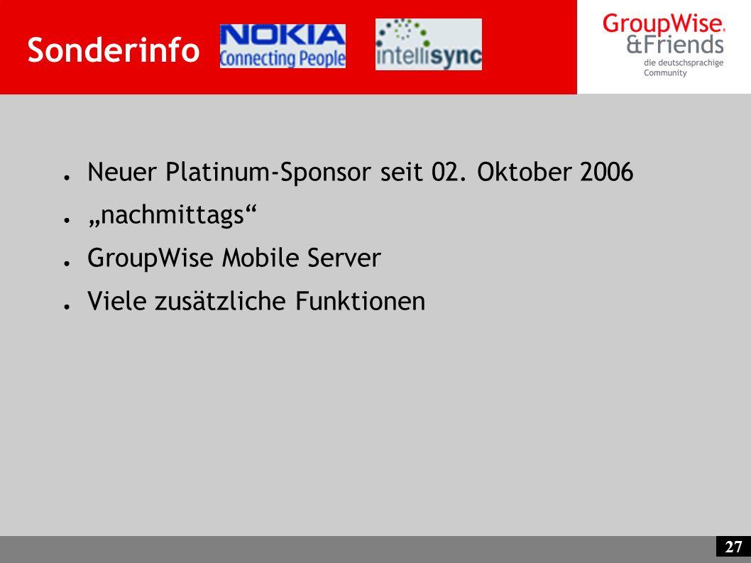 27 Sonderinfo Neuer Platinum-Sponsor seit 02. Oktober 2006 nachmittags GroupWise Mobile Server Viele zusätzliche Funktionen