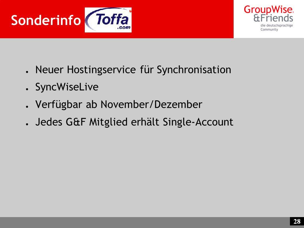 28 Sonderinfo Toffa Neuer Hostingservice für Synchronisation SyncWiseLive Verfügbar ab November/Dezember Jedes G&F Mitglied erhält Single-Account