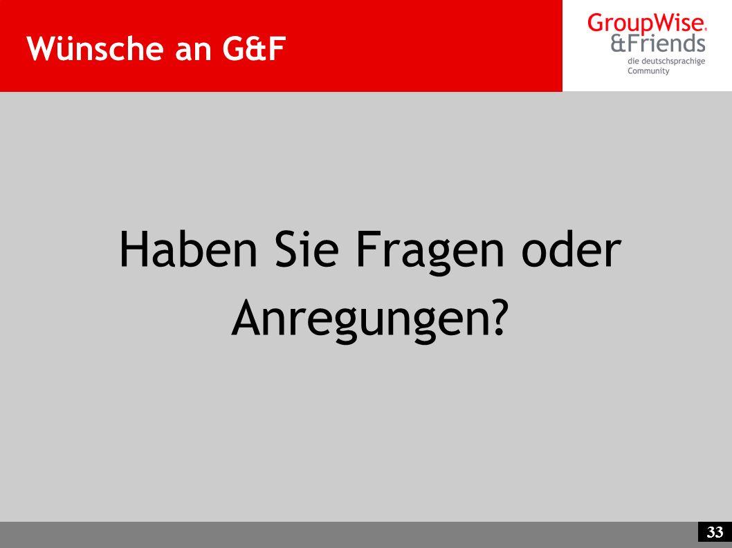 33 Wünsche an G&F Haben Sie Fragen oder Anregungen?
