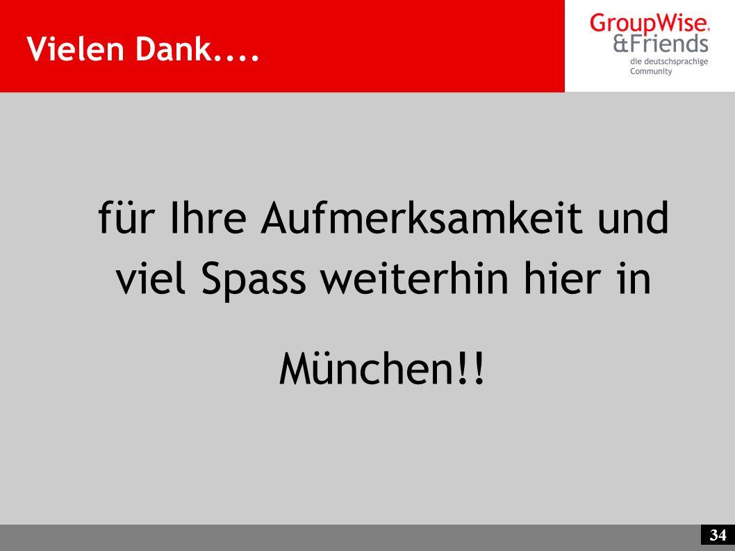 34 Vielen Dank.... für Ihre Aufmerksamkeit und viel Spass weiterhin hier in München!!