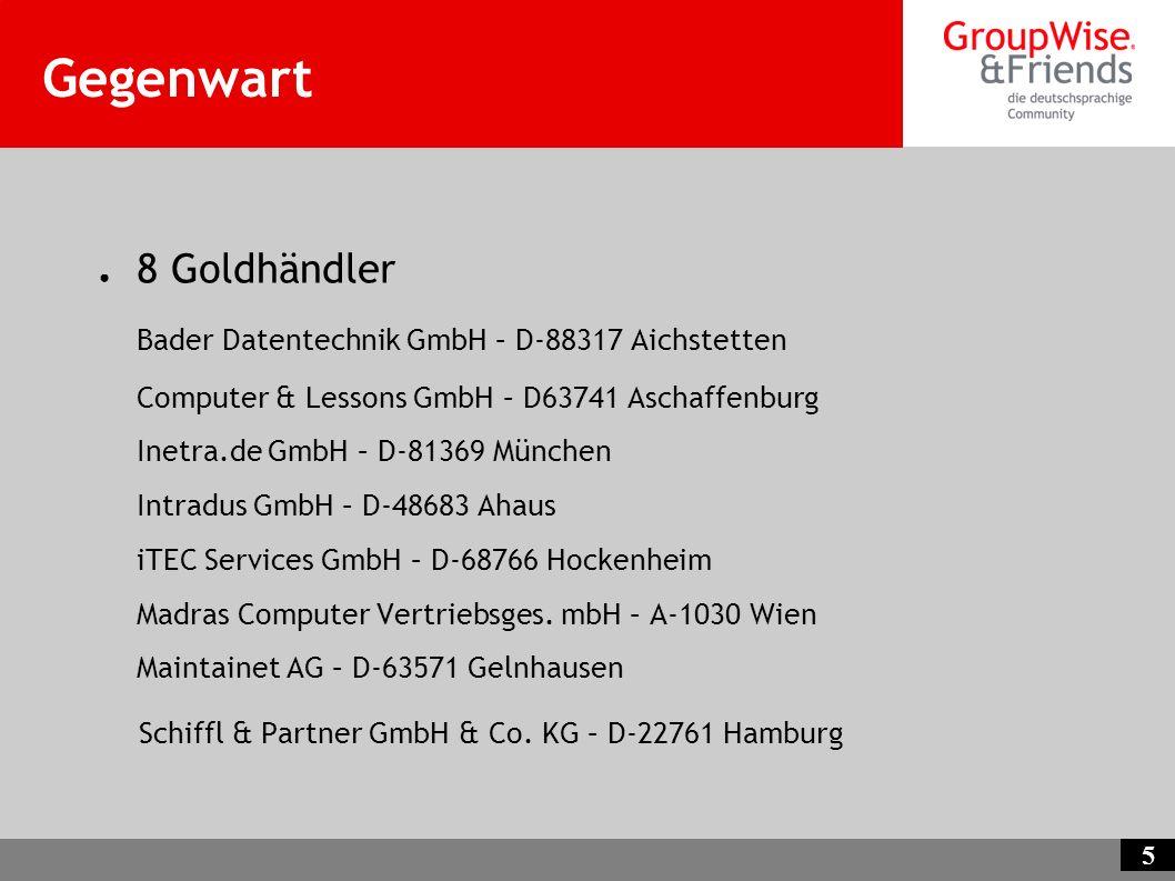 5 Gegenwart 8 Goldhändler Bader Datentechnik GmbH – D-88317 Aichstetten Computer & Lessons GmbH – D63741 Aschaffenburg Inetra.de GmbH – D-81369 Münche