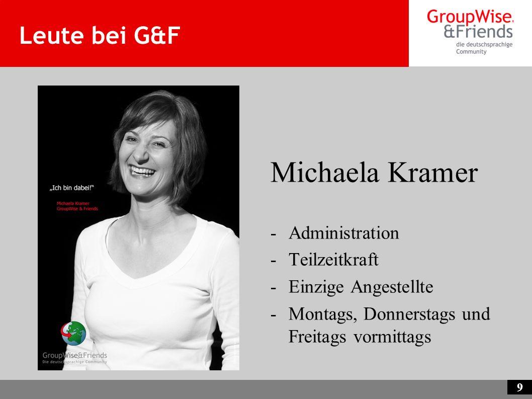 9 Leute bei G&F Michaela Kramer -Administration -Teilzeitkraft -Einzige Angestellte -Montags, Donnerstags und Freitags vormittags