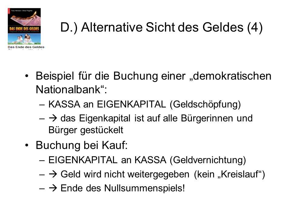 Beispiel für die Buchung einer demokratischen Nationalbank: –KASSA an EIGENKAPITAL (Geldschöpfung) – das Eigenkapital ist auf alle Bürgerinnen und Bür