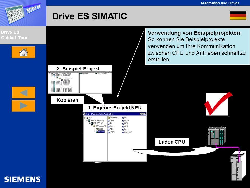 Automation and Drives Drive ES Guided Tour Intern Edition 01/02 Drive ES SIMATIC Erweiterung von Beispielprojekten: Mittels des Datenbausteingenerators können Sie die Beispielprojekte einfach erweitern.