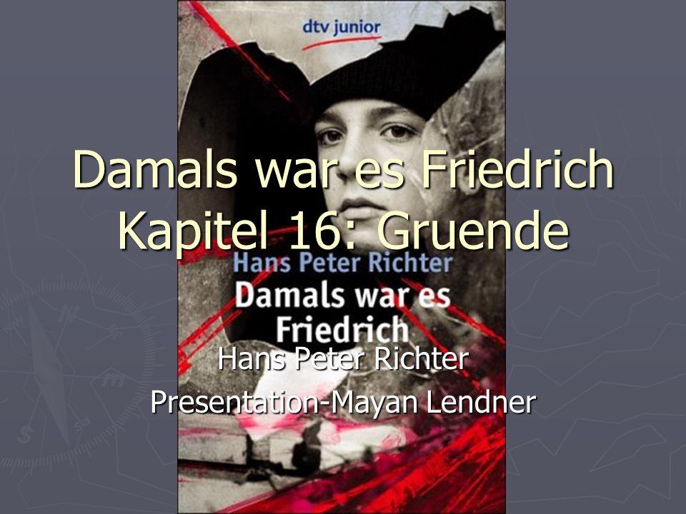 Damals war es Friedrich Kapitel 16: Gruende Hans Peter Richter Presentation-Mayan Lendner