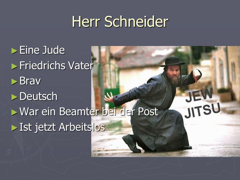 Herr Schneider Eine Jude Eine Jude Friedrichs Vater Friedrichs Vater Brav Brav Deutsch Deutsch War ein Beamter bei der Post War ein Beamter bei der Po