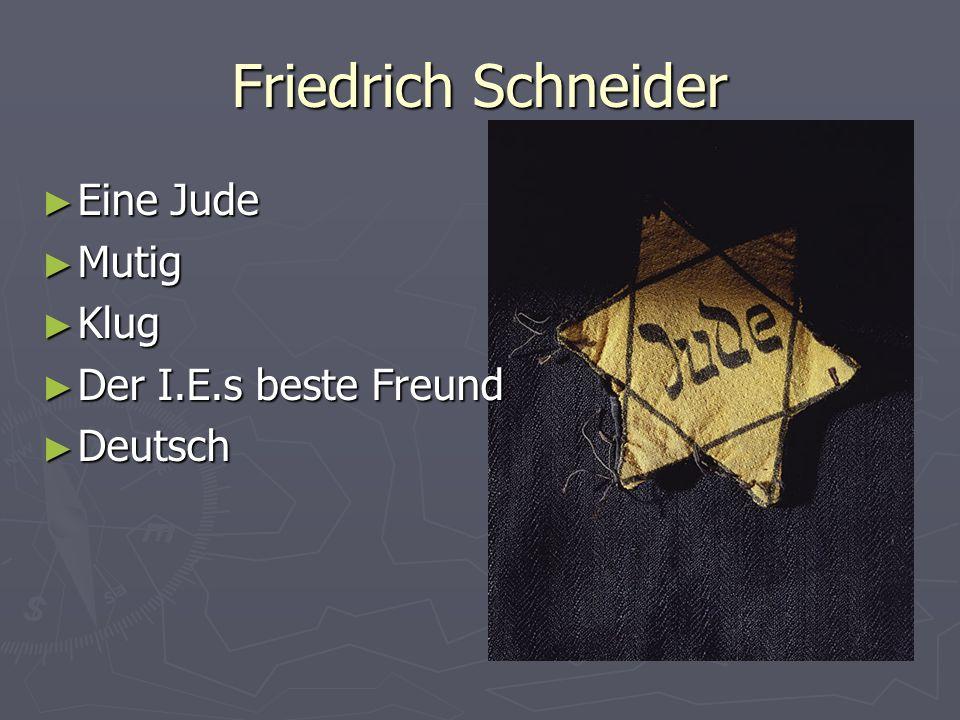 Friedrich Schneider Eine Jude Eine Jude Mutig Mutig Klug Klug Der I.E.s beste Freund Der I.E.s beste Freund Deutsch Deutsch