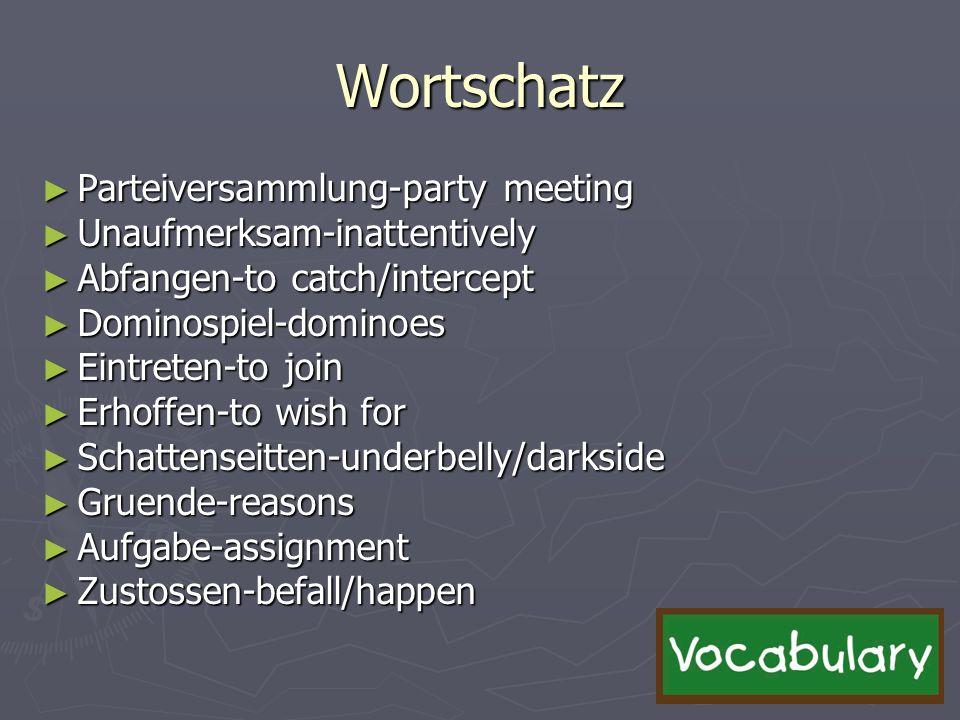 Wortschatz Parteiversammlung-party meeting Parteiversammlung-party meeting Unaufmerksam-inattentively Unaufmerksam-inattentively Abfangen-to catch/int
