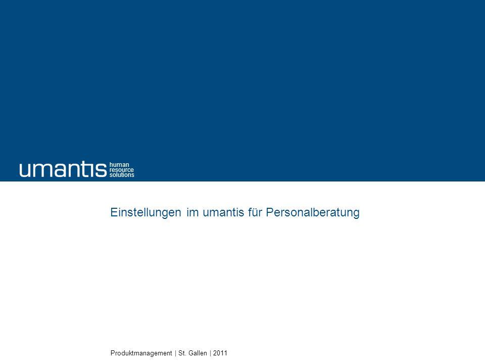 Produktmanagement | St. Gallen | 2011 human resource solutions Einstellungen im umantis für Personalberatung