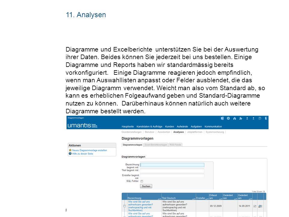 Folie 13 11. Analysen Diagramme und Excelberichte unterstützen Sie bei der Auswertung ihrer Daten. Beides können Sie jederzeit bei uns bestellen. Eini