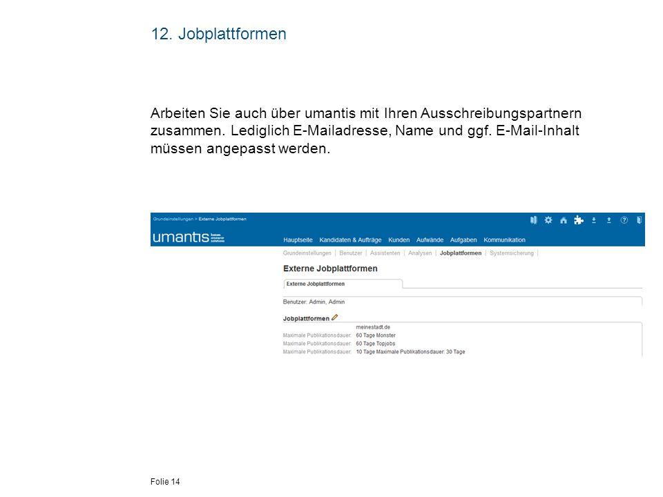 Folie 14 12. Jobplattformen Arbeiten Sie auch über umantis mit Ihren Ausschreibungspartnern zusammen. Lediglich E-Mailadresse, Name und ggf. E-Mail-In